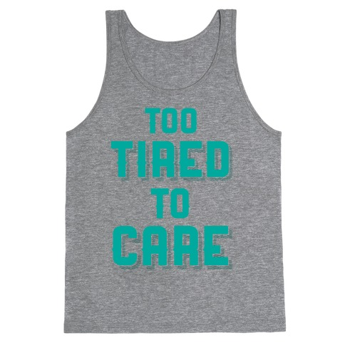 Too Tired To Care Tank Top