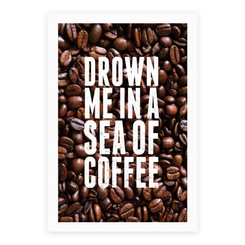 Drown Me In A Sea Of Coffee Poster