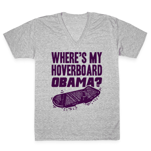 Where's My Hoverboard OBAMA? V-Neck Tee Shirt