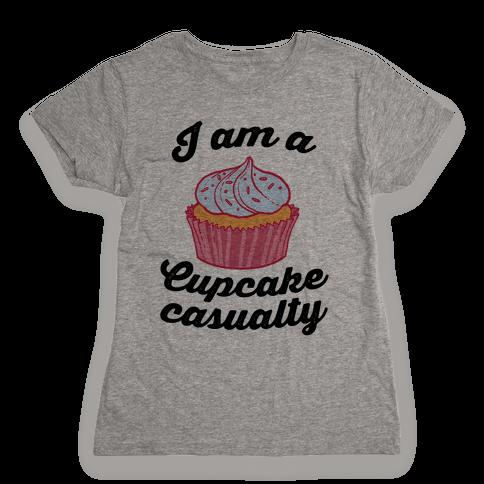 I Am A Cupcake Casualty Womens T-Shirt