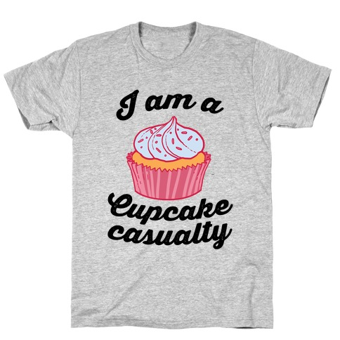 I Am A Cupcake Casualty T-Shirt
