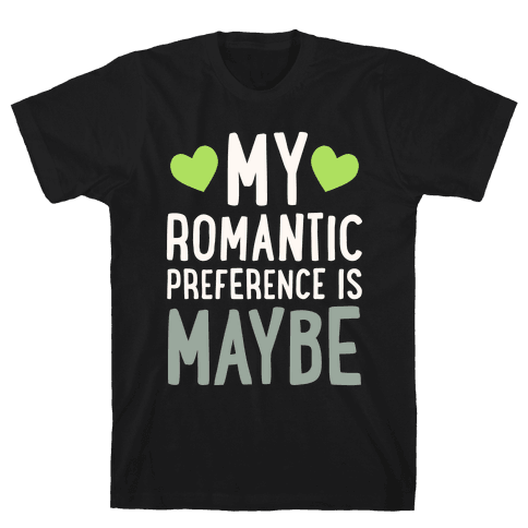 My Romantic Preference Is Maybe Mens T-Shirt