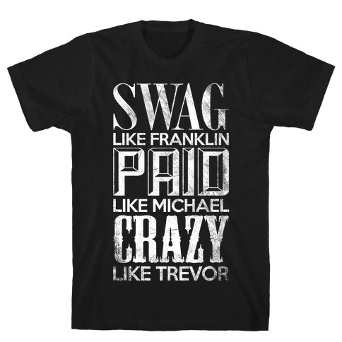 Swag Like Franklin, Paid Like Michael, Crazy Like Trevor Mens T-Shirt