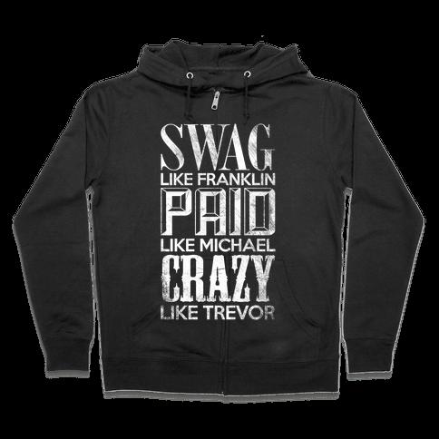 Swag Like Franklin, Paid Like Michael, Crazy Like Trevor Zip Hoodie