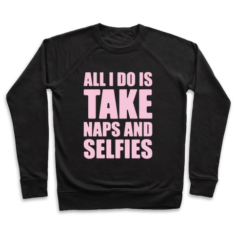 Take Naps and Selfies Pullover