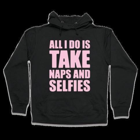 Take Naps and Selfies Hooded Sweatshirt