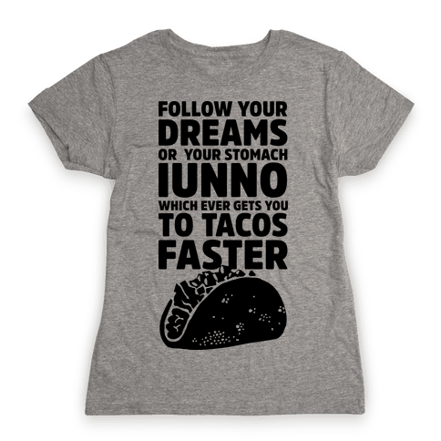 Follow Your Dreams or Your Stomach IUNNO Womens T-Shirt