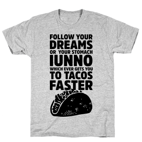 Follow Your Dreams or Your Stomach IUNNO Mens T-Shirt