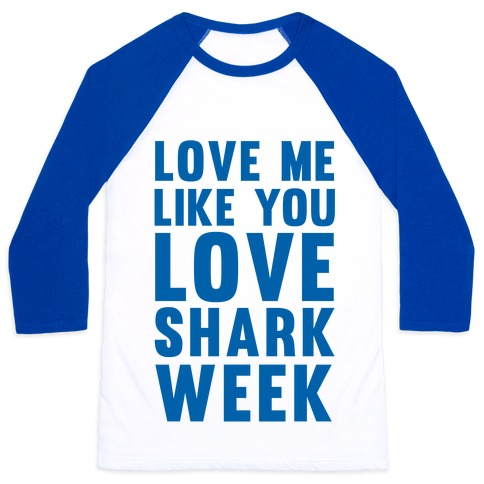 Love Me Like You Love Shark Week Baseball Tee