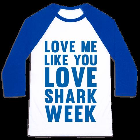 Love Me Like You Love Shark Week Baseball Tee