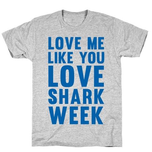 Love Me Like You Love Shark Week T-Shirt
