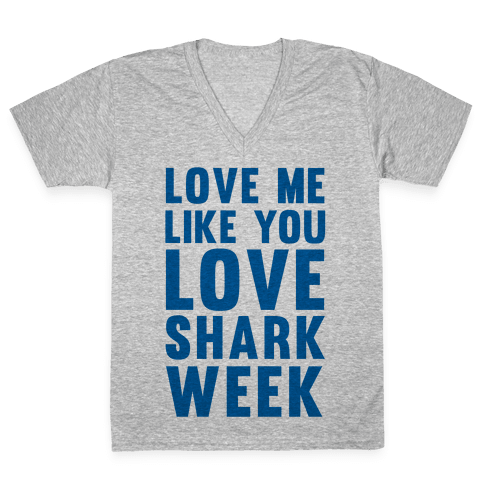 Love Me Like You Love Shark Week V-Neck Tee Shirt