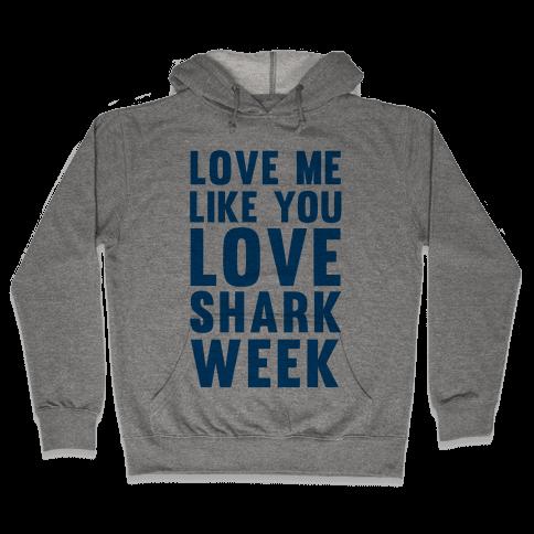 Love Me Like You Love Shark Week Hooded Sweatshirt