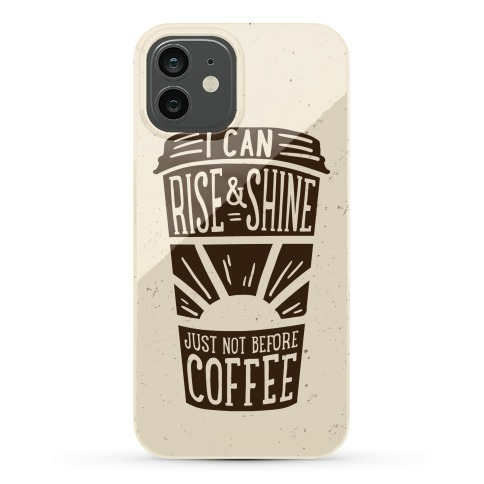 I Can Rise & Shine Just Not Before Coffee Phone Case