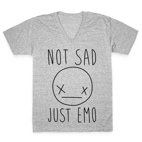 Not Sad Just Emo V-Neck Tee Shirt