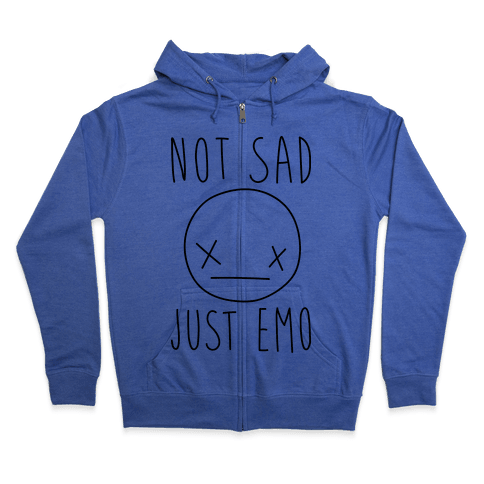 Not Sad Just Emo Zip Hoodie