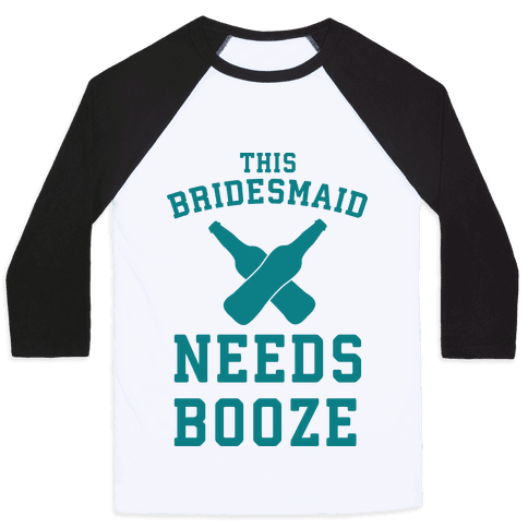 This Bridesmaid Needs Booze Baseball Tee