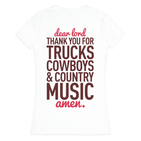 e663c294e79855 Dear Lord Thank You For Trucks Cowboys   Country Music Womens T-Shirt