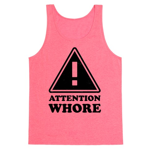 Attention Whore (Neon Tank) Tank Top