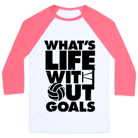 What's Life Without Goals (Volleyball) Baseball Tee