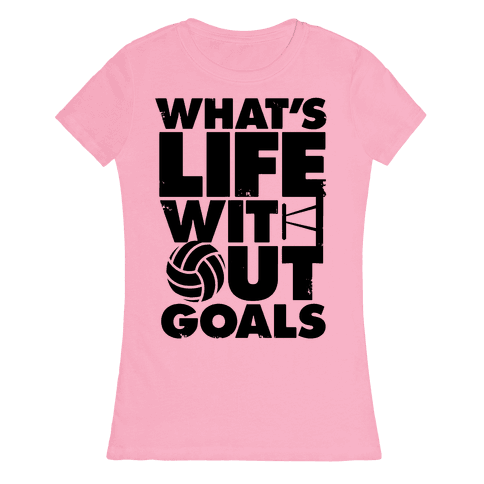 What's Life Without Goals (Volleyball) Womens T-Shirt