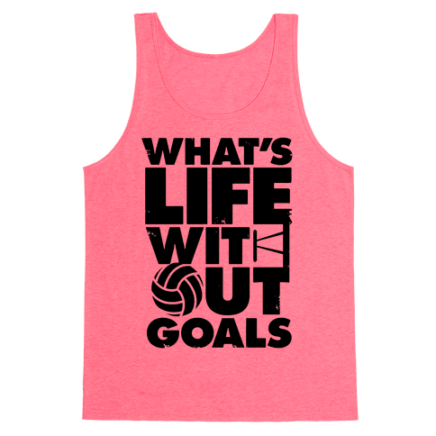 What's Life Without Goals (Volleyball) Tank Top