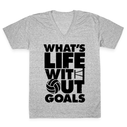 What's Life Without Goals (Volleyball) V-Neck Tee Shirt