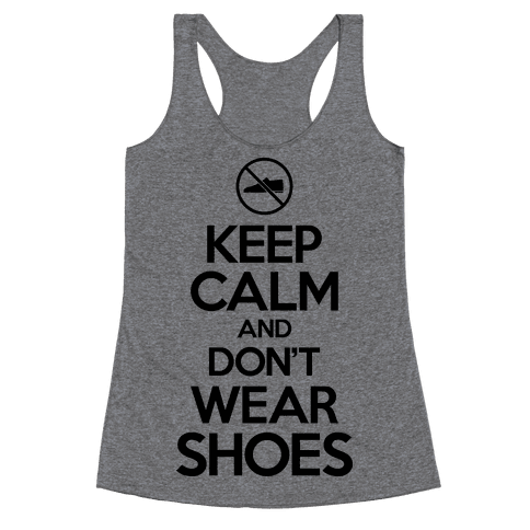 Keep Calm And Don't Wear Shoes Racerback Tank Top