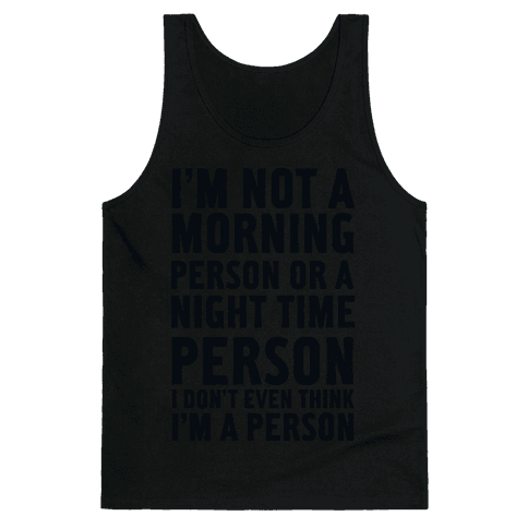 I'm Not A Morning Person or A Night Time Person Tank Top
