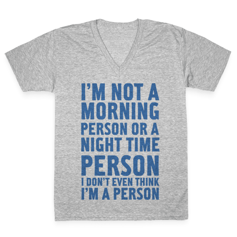 I'm Not A Morning Person or A Night Time Person V-Neck Tee Shirt