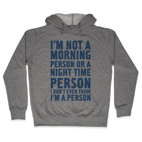 I'm Not A Morning Person or A Night Time Person Hooded Sweatshirt