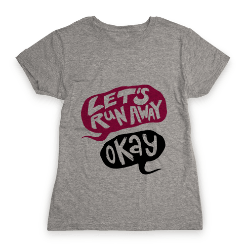 Let's Run Away Womens T-Shirt