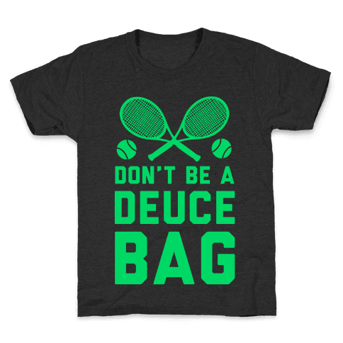 Don't Be a Deuce Bag Kids T-Shirt