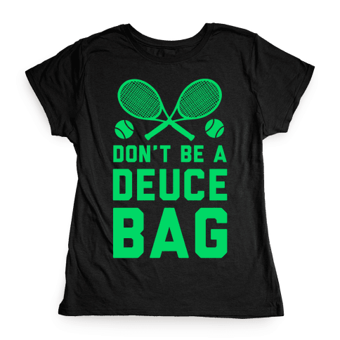 Don't Be a Deuce Bag Womens T-Shirt