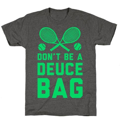 Don't Be a Deuce Bag T-Shirt