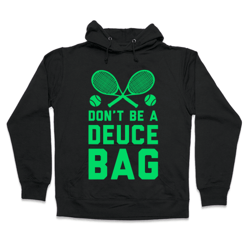 Don't Be a Deuce Bag Hooded Sweatshirt