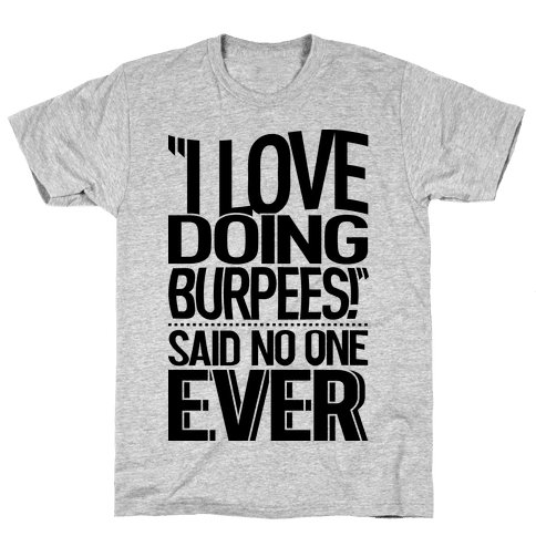 """I Love Doing Burpees"" Said No One Ever Mens T-Shirt"
