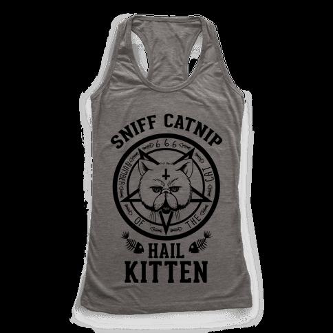 Sniff Catnip. Hail Kitten. Racerback Tank Top