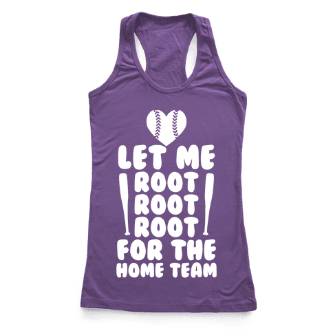 Root Root Root For The Home Team Racerback Tank Top