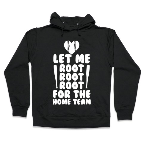 Root Root Root For The Home Team Hooded Sweatshirt