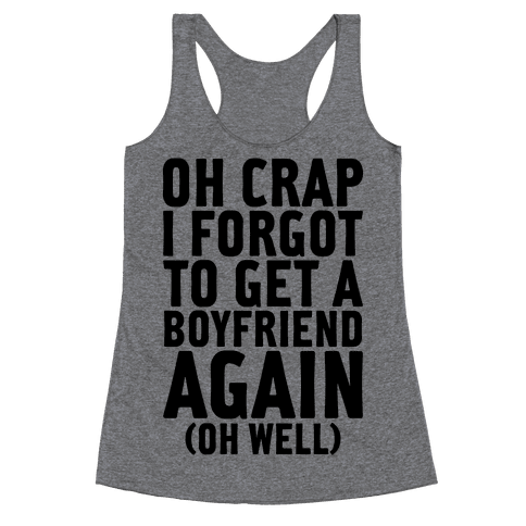 I Forgot To Get A Boyfriend Again Racerback Tank Top