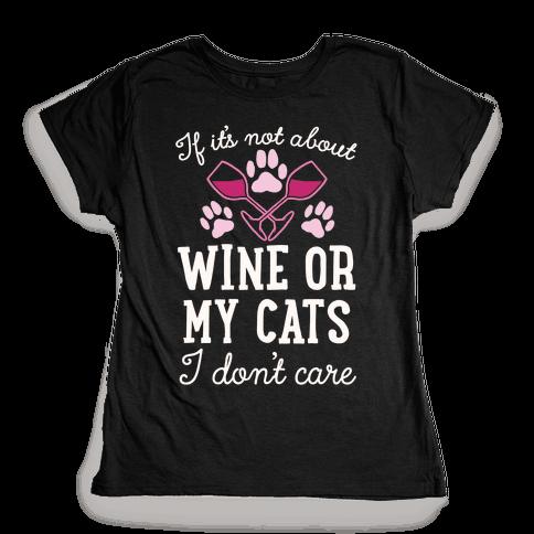 If It's Not About Wine Or My Cats I Don't Care Womens T-Shirt