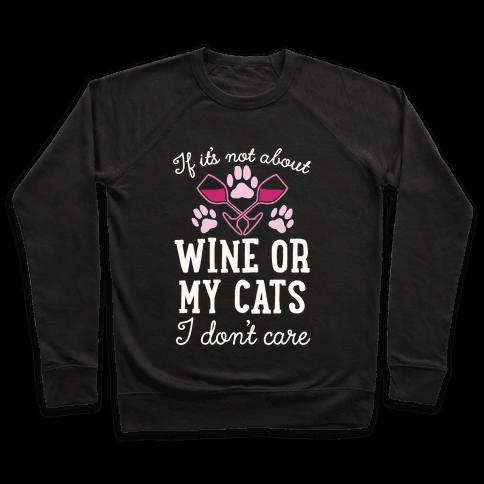 If It's Not About Wine Or My Cats I Don't Care Pullover