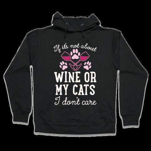 If It's Not About Wine Or My Cats I Don't Care Hooded Sweatshirt