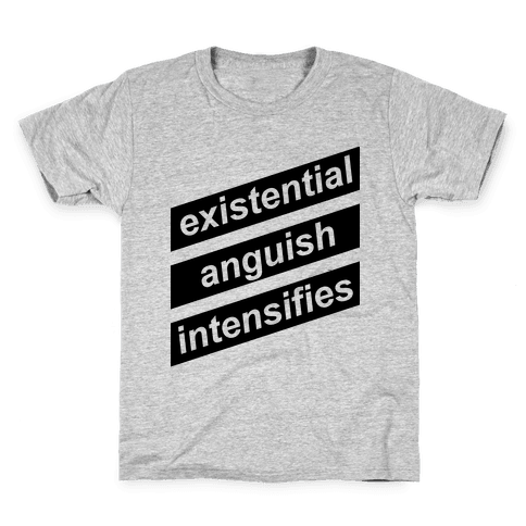 Existential Anguish Intensifies Kids T-Shirt