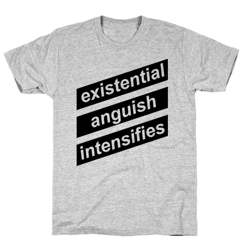 Existential Anguish Intensifies Mens T-Shirt