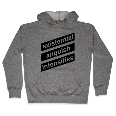 Existential Anguish Intensifies Hooded Sweatshirt