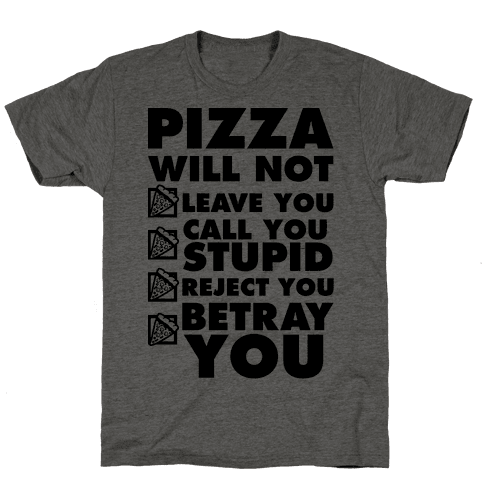 Pizza Will Not Leave You Mens T-Shirt