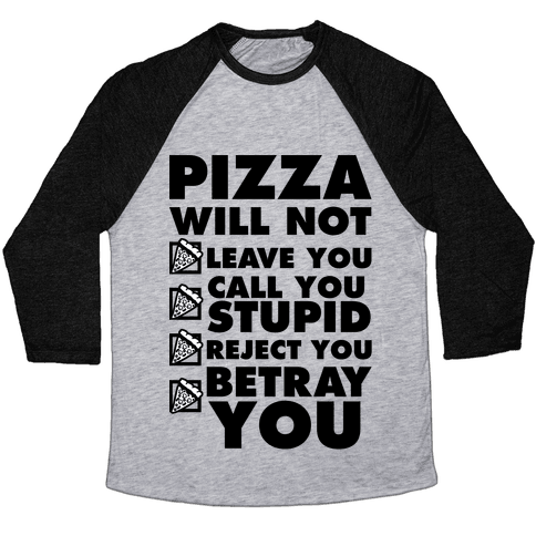 Pizza Will Not Leave You Baseball Tee