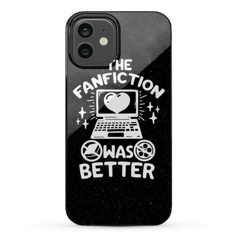The Fanfiction Was Better Phone Case